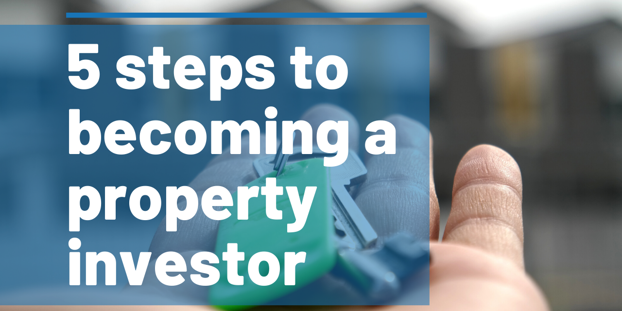 How to Start Investing in Property in 5 Steps