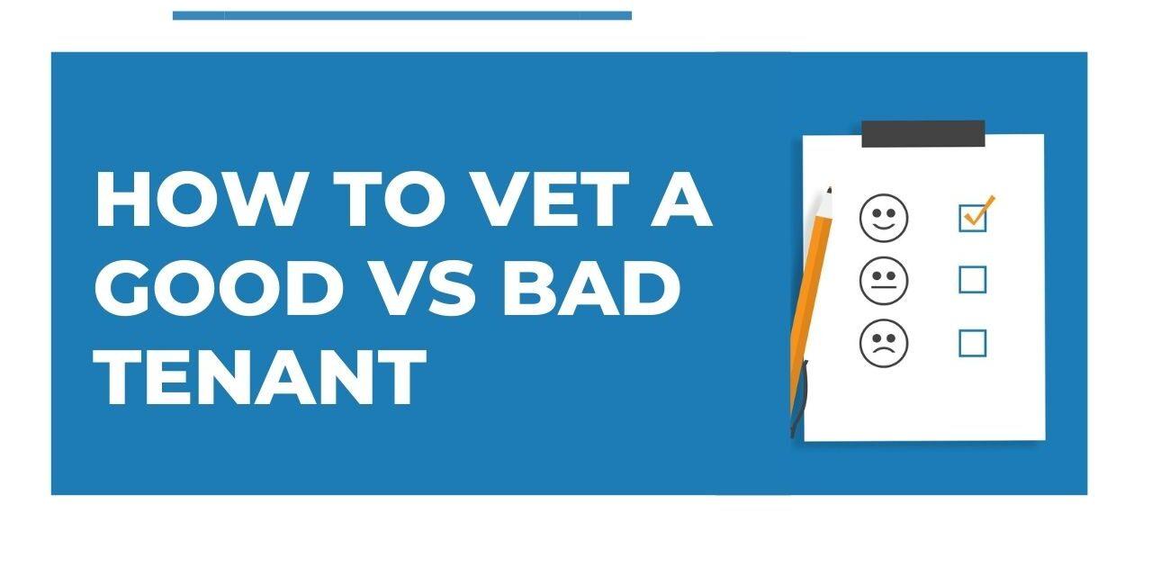 How to Vet a Good vs Bad Tenant