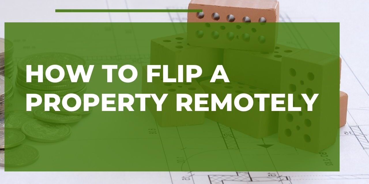 How to Flip a Property Remotely