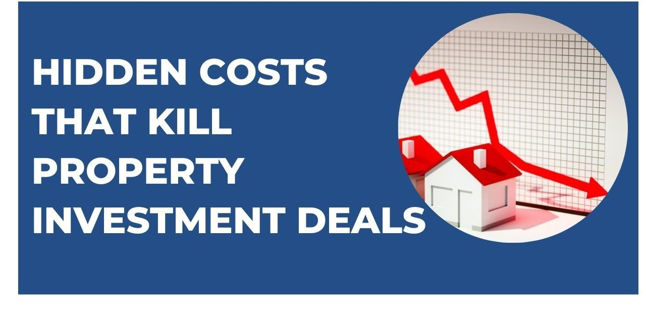 Hidden Costs that Can Kill a Property Investment Deal